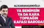 Ali Karahasanoğlu : Ya Benimsin Ya Toprağın Kafası Baroda !