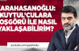 Karahasanoğlu : Kuytulcu'lara Hoşgörü ile Nasıl Yaklaşabilirim ?