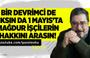 Engin Ardıç : Bir Devrimci de Çıksın da 1 Mayıs'ta İşçilerin Hakkını Arasın !