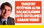Fuat Uğur : Yargıtay Fetö'nün Altın Kaçakçılığının Üstü Örtülemez Kararı Verdi !