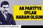 Ali Karahasanoğlu : Ak Parti'ye Oylar Haram Olsun !