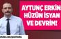 Aytunç Erkin : Hüzün, İsyan Devrim !