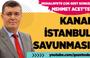 """MEHMET ACET'TEN MUHALEFETE """"KANAL İSTANBUL"""" TOKADI!"""