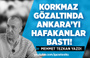 MEHMET TEZKAN: KORKMAZ GÖZALTINDA ANKARA'YI HAFAKANLAR BASTI!