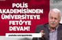 HÜSEYİN GÜLERCE : POLİS AKADEMİSİNDEN ÜNİVERSİTEYE FETÖ'YE DEVAM!