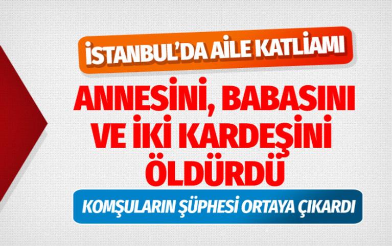 İstanbul'da katliam! Bütün ailesini öldürdü
