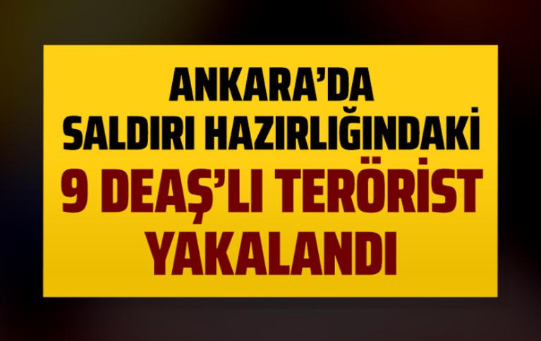 Ankara'da eylem hazırlığındaki 9 DEAŞ'lı yakalandı