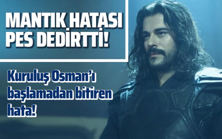 Kuruluş Osman'ı başlamadan bitiren mantık hatası pes dedirtti!