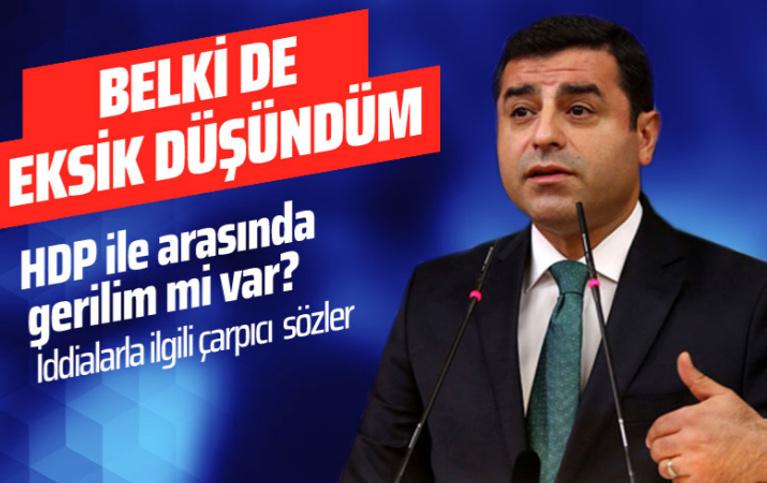 HDP ile arasında gerilim mi var? Selahattin Demirtaş'tan çarpıcı açıklamalar