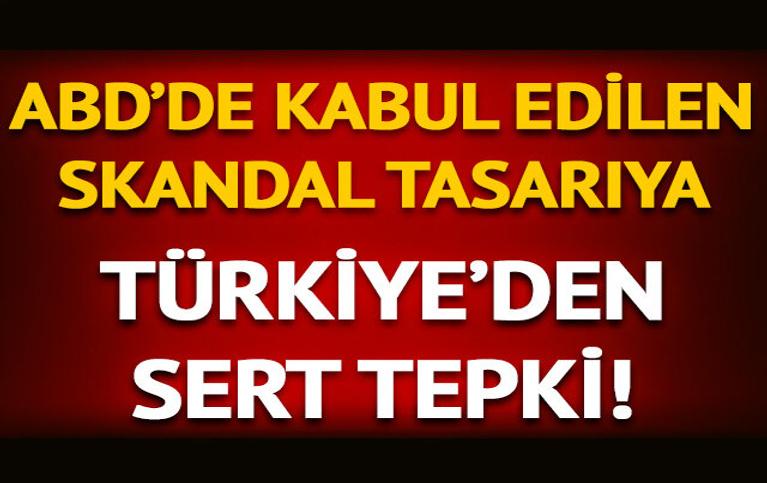 Türkiye'den ABD'de kabul edilen skandal tasarıya sert tepki!