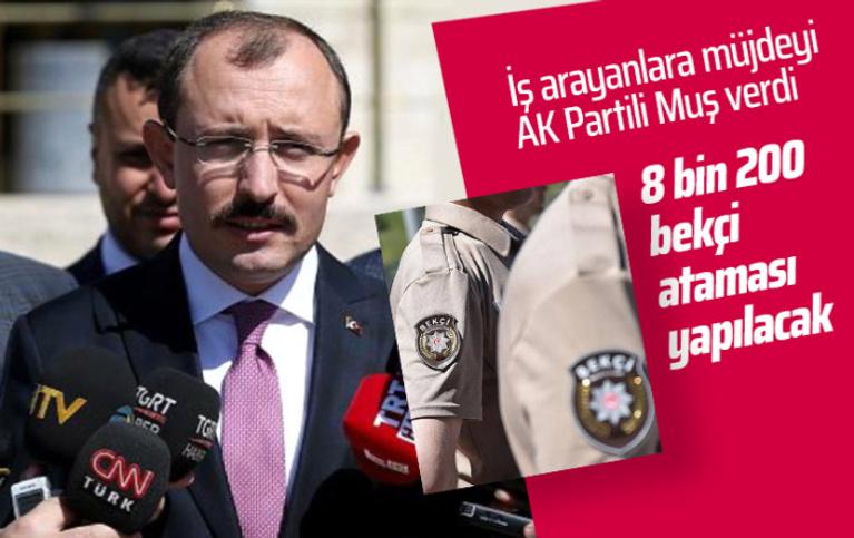 AK Partili Mehmet Muş açıkladı! 2020 yılında 8 bin 200 civarı bekçi ataması yapılacak