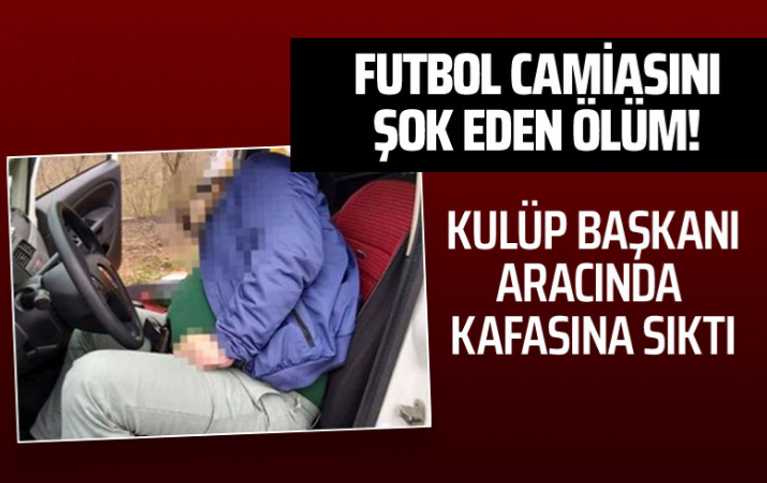 Samsun'da futbol camiasını şok eden ölüm! Kulüp başkanı aracında kafasına sıktı