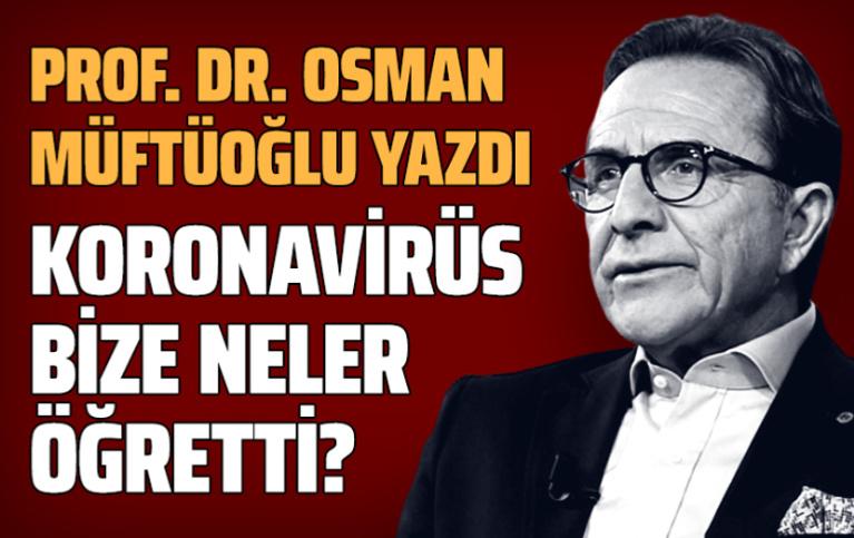 Osman Müftüoğlu yazdı: Koronavirüs bize neler öğretti?