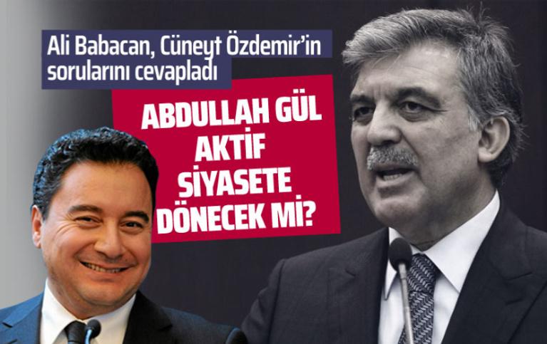 Gül siyasete girecek mi? Ali Babacan cevap verdi