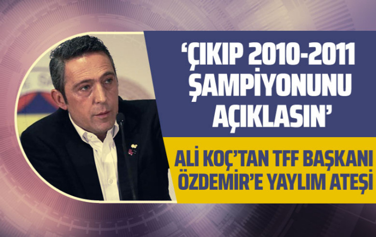Ali Koç'tan TFF Başkanı Özdemir'e yaylım ateşi