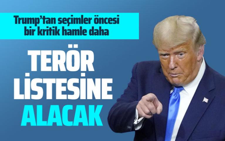 Donald Trump o örgütü terör listesine alacak