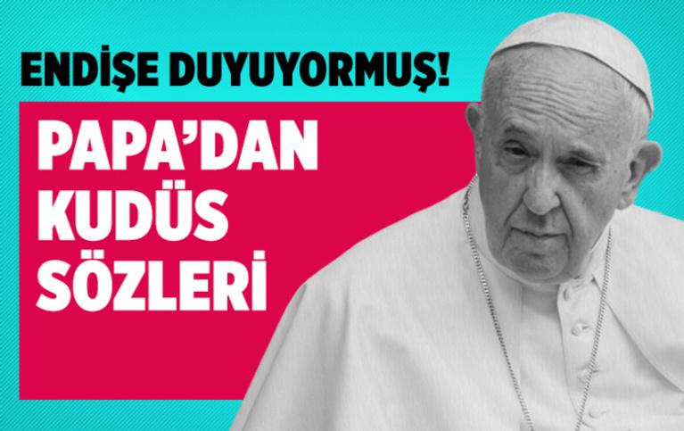 Papa'dan Kudüs açıklaması: Endişeyle takip ediyorum