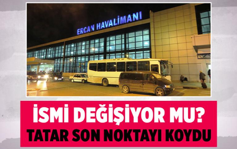 KKTC Cumhurbaşkanı Tatar, Ercan Havalimanı'nın isim değişikliği iddialarına nokta koydu