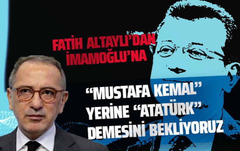 """Fatih Altaylı'dan İmamoğlu'na: """"Mustafa Kemal"""" yerine """"Atatürk"""" demesini bekliyoruz!"""