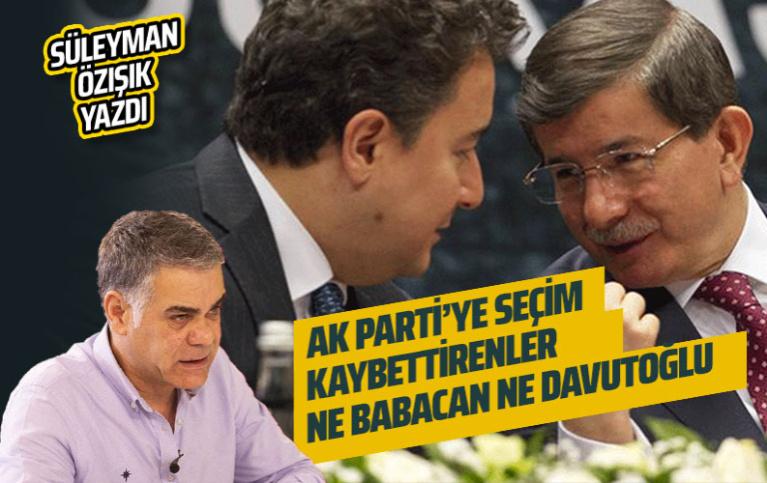AK Parti'ye seçim kaybettirenler ne Babacan ne Davutoğlu!