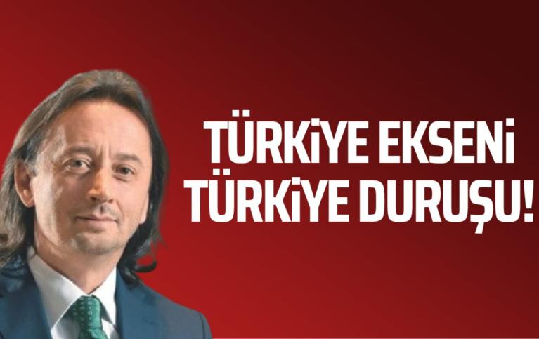 İbrahim Karagül: Türkiye ekseni Türkiye duruşu