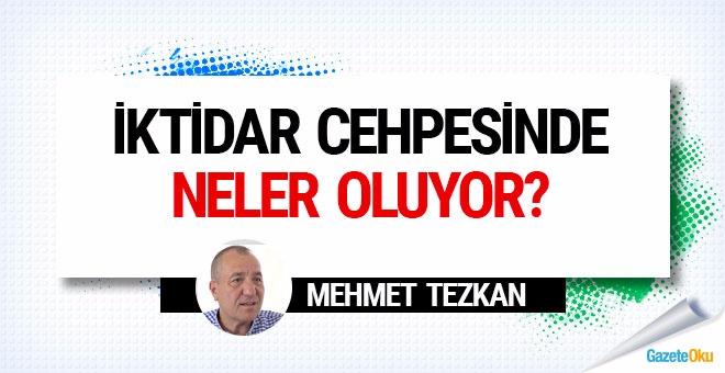 Mehmet Tezkan sordu: İktidar cehpesinde neler oluyor?