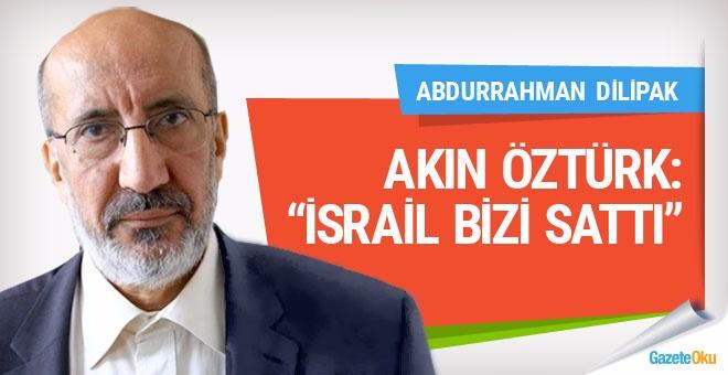 """Akın Öztürk gözaltında, """"İsrail bizi sattı"""" dedi!"""