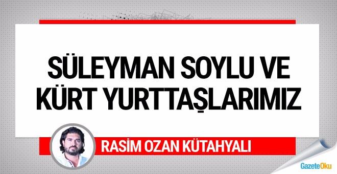 Rasim Ozan Kütahyalı: Süleyman Soylu ve Kürt yurttaşlarımız
