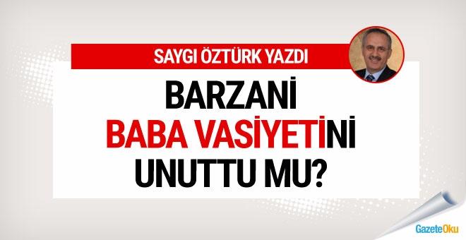 Barzani, baba vasiyetini unuttu mu?