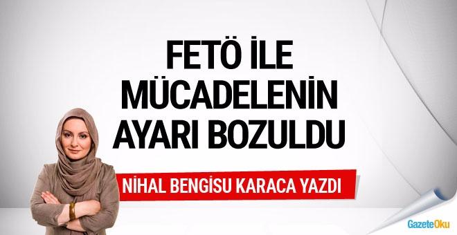 Nihal Bengisu Karaca: FETÖ ile mücadelenin ayarı bozulunca...