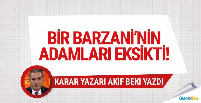 Bir Barzani'nin adamları eksikti