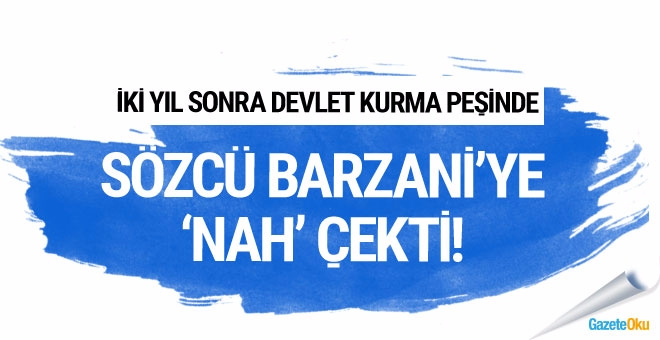 Sözcü Barzani'ye NAH çekti!