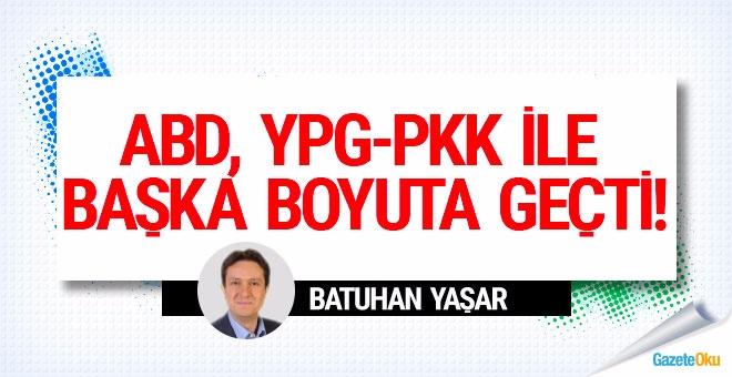 Batuhan Yaşar: ABD, YPG-PKK ile başka boyuta geçti!
