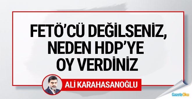 FETÖ'cü değilseniz, HDP'ye oy vermeyi bir izah etseniz!