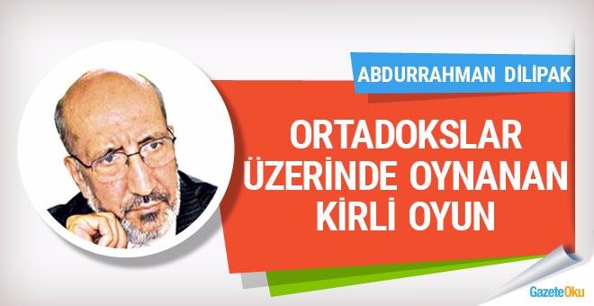 Abdurrahman Dilipak: Ortodokslar üzerinde oynanan kirli oyun