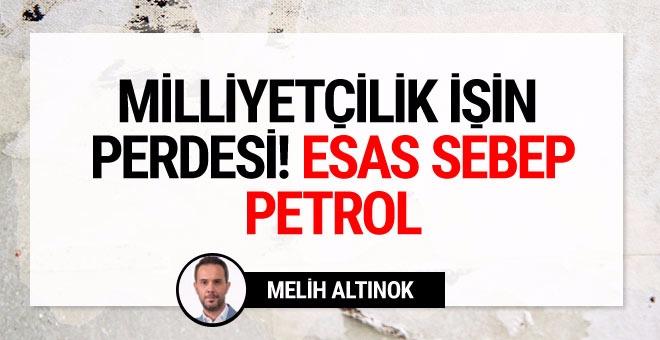 Melih Altınok: Milliyetçilik perde! Esas sebep petrol!