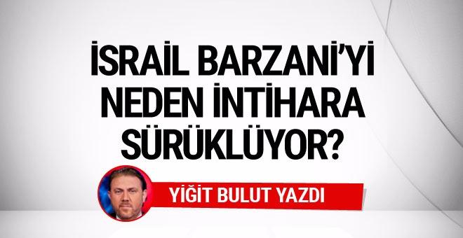 Yiğit Bulut: İsrail, Barzani efendiyi neden intihara teşvik ediyor?