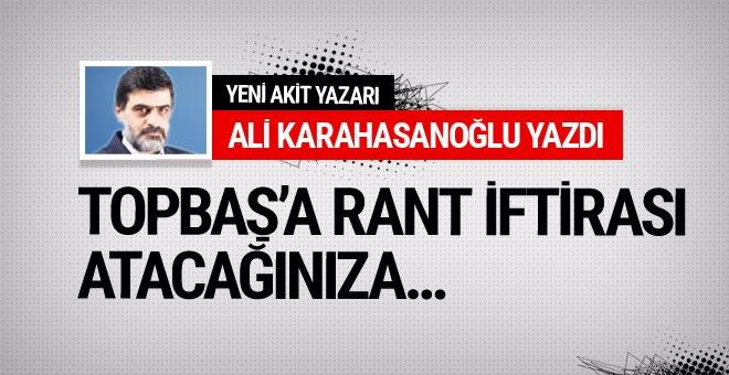 Ali Karahasanoğlu: Topbaş'a rant' iftirası atacağınıza, menfaatçi milletvekiline bakın!