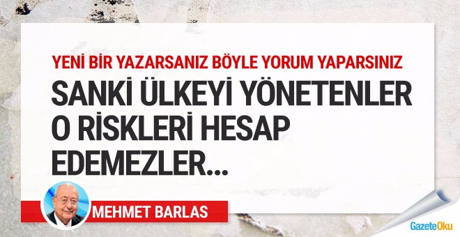 Mehmet Barlas: Sanki ülkeyi yönetenler o riskleri hesap edemez gibi...
