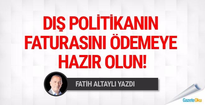 Fatih Altaylı: Dış politikanın faturasını ödemeye hazır olun