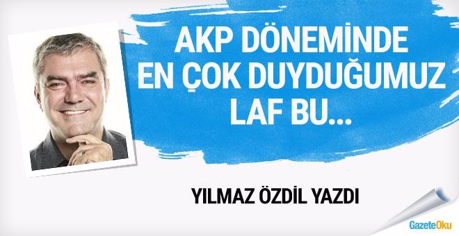 AKP döneminde en çok duyduğumuz laf bu