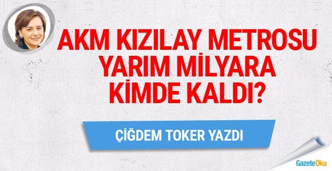 AKM-Kızılay metrosu yarım milyara kimde kaldı?
