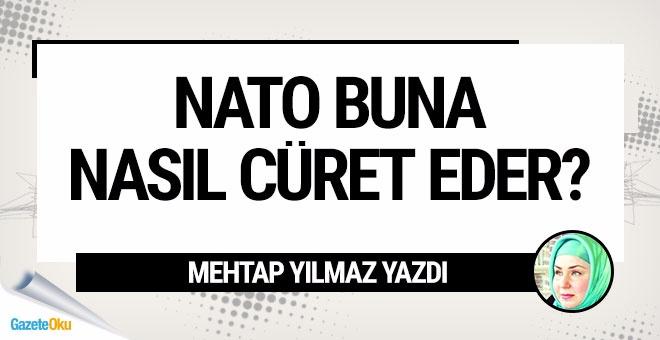 NATO buna nasıl cüret eder?
