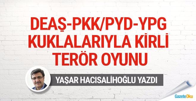 DEAŞ-PKK/PYD-YPG kuklalarıyla kirli terör oyunu