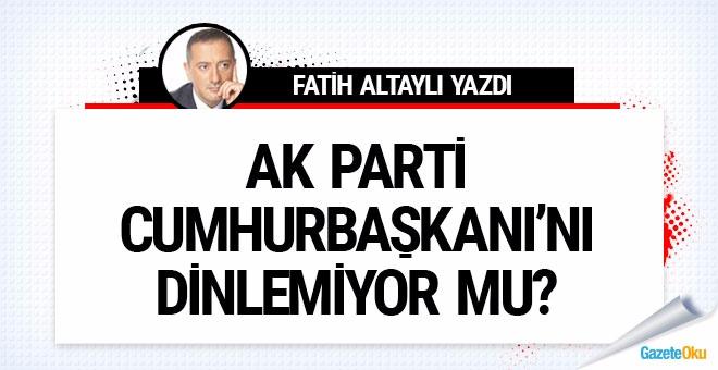AK Parti, Cumhurbaşkanı'nı dinlemiyor mu?