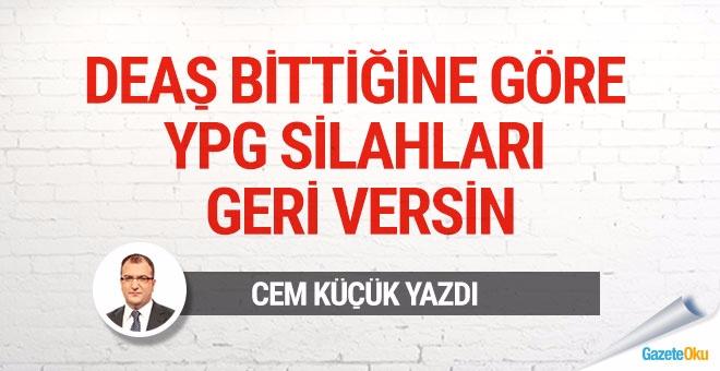 DEAŞ bittiğine göre, YPG silahları geri versin