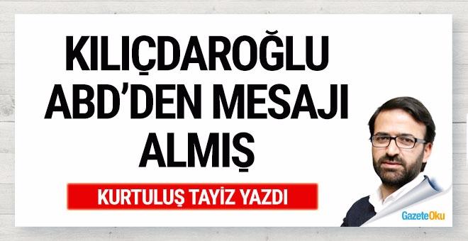 Kılıçdaroğlu, ABD'den mesajı almış