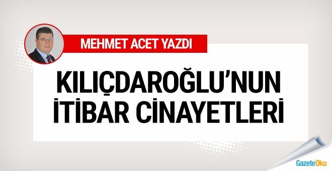Kılıçdaroğlu'nun itibar cinayetleri