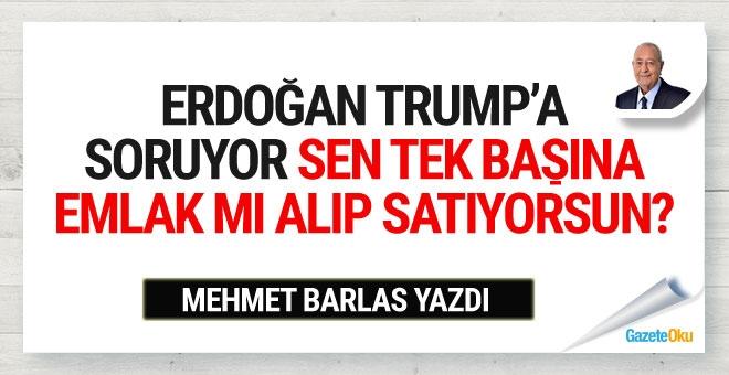 """Erdoğan Trump'a soruyor: """"Sen tek başına emlak mı alıp satıyorsun?"""""""