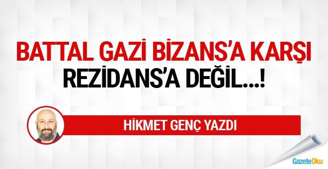 Battal Gazi 'Bizans'a karşı, 'Rezidans'a değil!..
